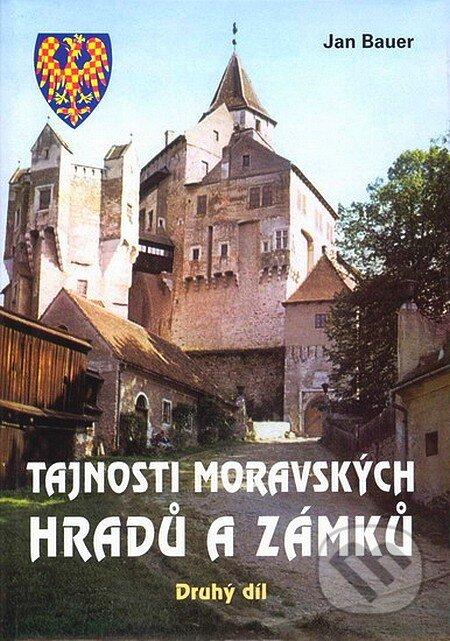 Tajnosti moravských hradů a zámků - Jan Bauer