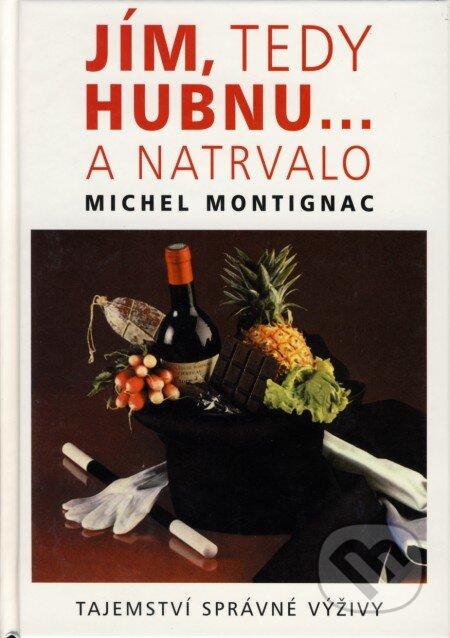 Jím, tedy hubnu... a natrvalo - Michel Montignac