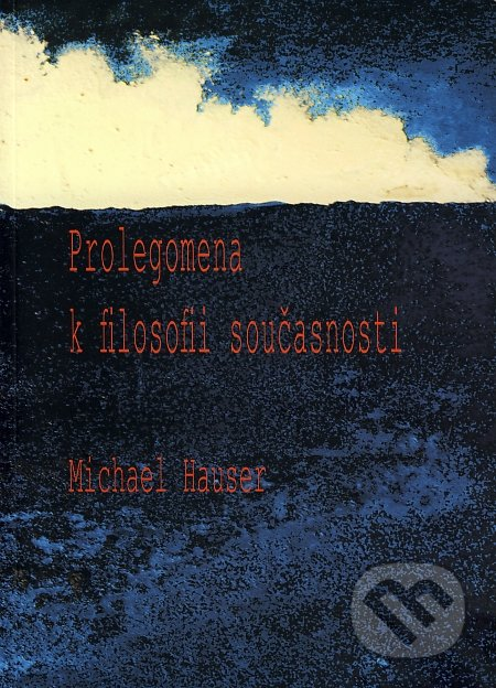 Prolegomena k filosofii současnosti - Michal Hauser