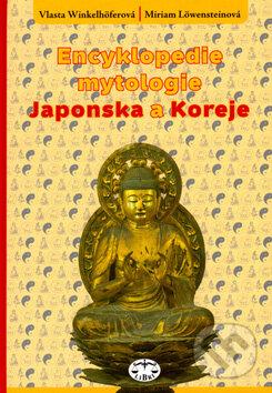 Encyklopedie mytologie Japonska a Koreje - Vlasta Winkelhöferová, Miriam Löwensteinová