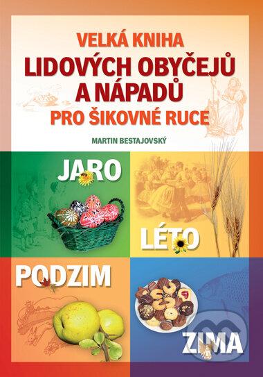 Velká kniha lidových obyčejů a nápadů pro šikovné ruce - Martin Bestajovský
