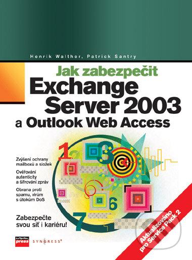 Jak zabezpečit Exchange Server 2003 a Outlook Web Access - Henrik Walther, Patrick Santry