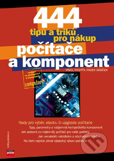 444 tipů a triků pro nákup počítače a komponent - Pavel Nygrýn, Radek Bábíček