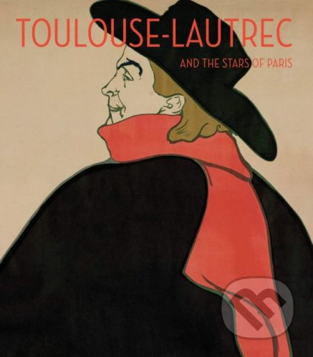 Toulouse-Lautrec and the Stars of Paris - Helen Burham