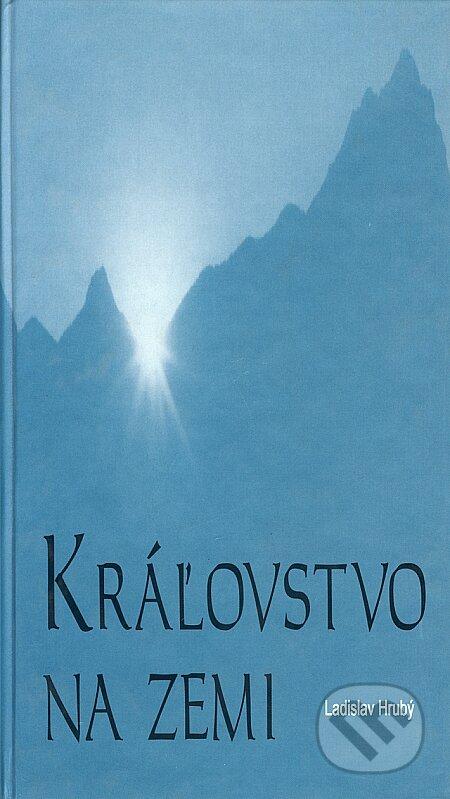 Kráľovstvo na zemi - Ladislav Hrubý