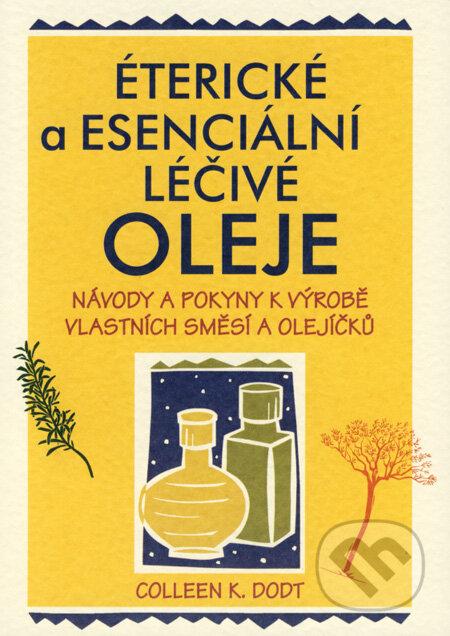 Éterické a esenciální léčivé oleje - Colleen K. Dodt