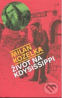 Život na Kdysissippi - Milan Kozelka