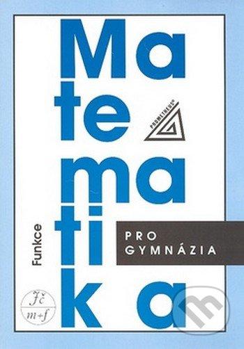 Matematika pro gymnázia: Funkce - Náhled učebnice