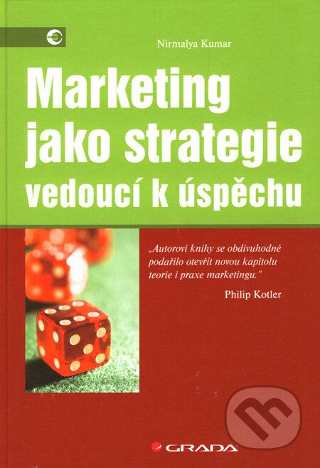 Marketing jako strategie vedoucí k úspěchu - Nirmalya Kumar