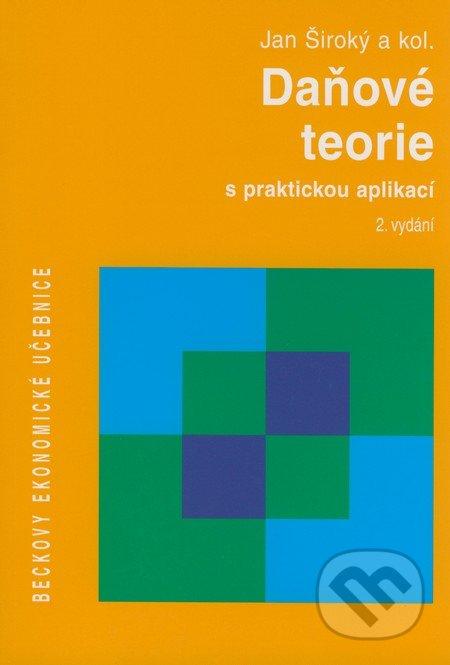 Daňové teorie s praktickou aplikací - 2. vydání - Jan Široký a kol.