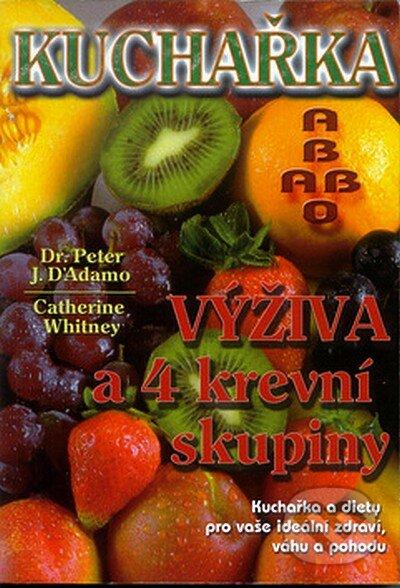 Kuchařka - výživa a 4 krevní skupiny - Peter J. D\'Adamo, Catherine Whitney
