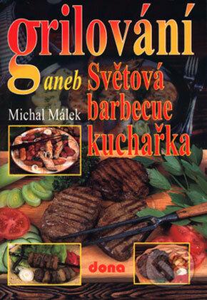 Grilování aneb Světová barbecue kuchařka - Michal Málek