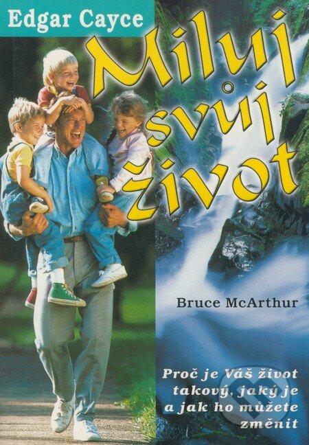 Miluj svůj život - Edgar Cayce, Bruce McArthur