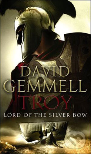 Troy: Lord of the Silver Bow - David Gemmell