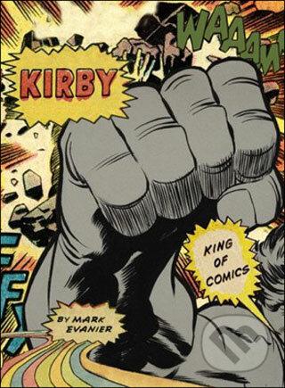 Kirby: King of Comics - Mark Evanier