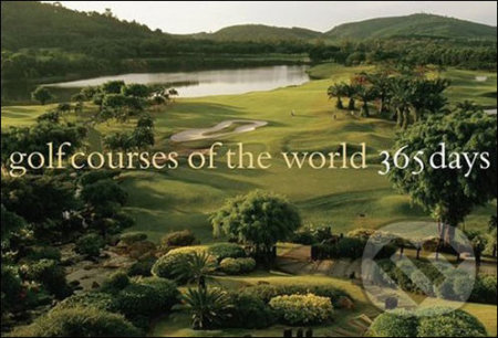 Golf Courses of the World: 365 Days - Robert Sidorsky