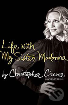 Life with My Sister Madonna - Christopher Ciccone, Wendy Leigh