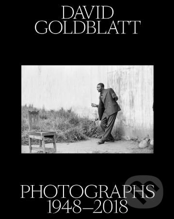 Photographs 1948–2018 - David Goldblatt, Rachel Kent, Alexandra Dodd