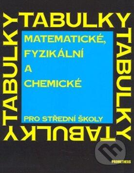 Matematické, fyzikální a chemické tabulky pro střední školy - Jiří Mikulčák