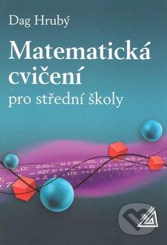 Matematická cvičení pro střední školy - Daniel Hrubý