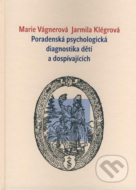 Poradenská psychologická diagnostika dětí a dospívajících - Marie Vágnerová, Jarmila Klégrová
