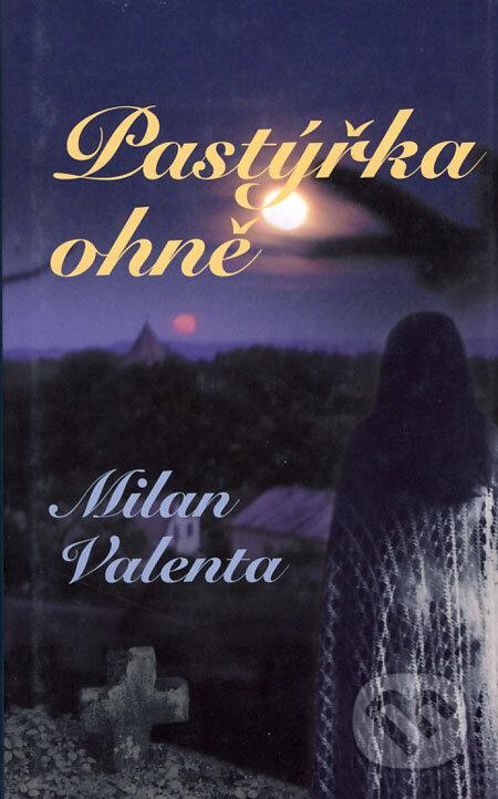 Pastýřka ohně - Milan Valenta