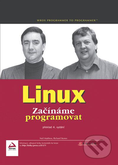 Linux - Začínáme programovat - Neil Matthew, Richard Stones