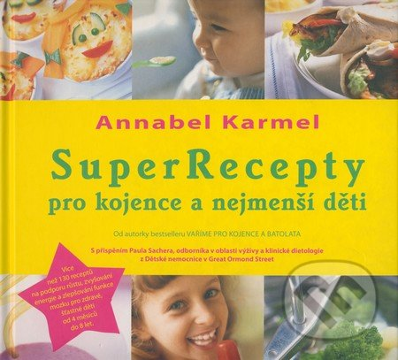 Super Recepty pro kojence a nejmenší děti - Annabel Karmelová