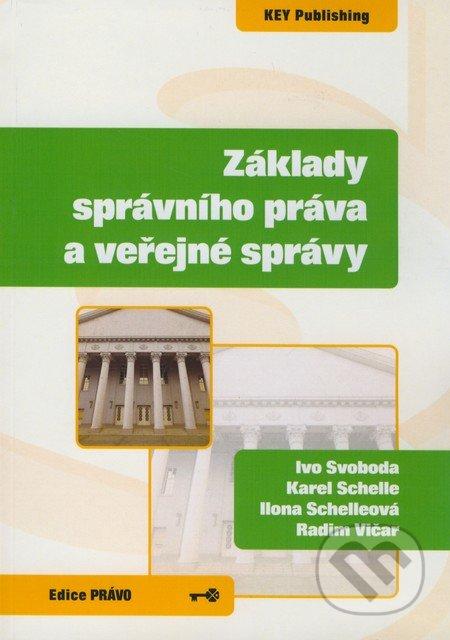 Základy správního práva a veřejné správy - Ivo Svoboda, Karel Schelle, Ilona Schelleová, Radim Vičar