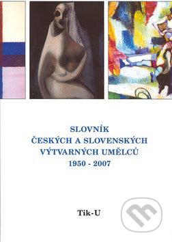 Výtvarné centrum Chagall Slovník českých a slovenských výtvarných umělců 1950 - 2007 (Tik - U) -