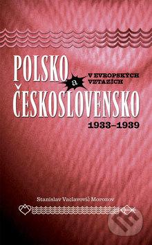 Polsko a Československo v evropských vztazích (1933 - 1939) - Stanislav Vaclavovič-Morozov