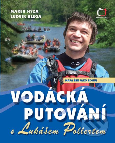 Vodácká putování s Lukášem Pollertem - Marek Hýža, Ludvík Klega