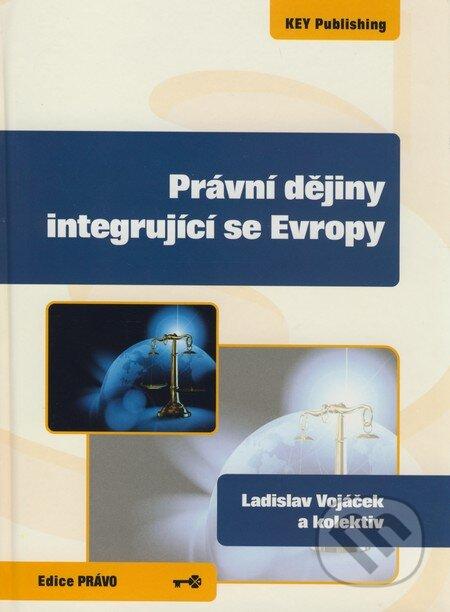 Právní dějiny integrující se Evropy - Ladislav Vojáček a kol