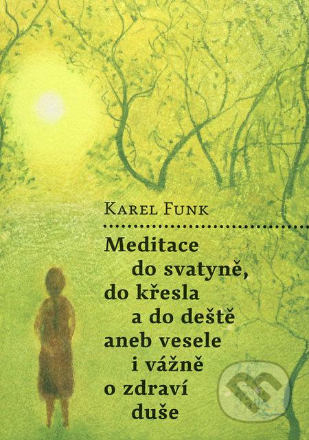 Meditace do svatyně, do křesla a do deště aneb Vesele i vážně o zdraví duše - Karel Funk