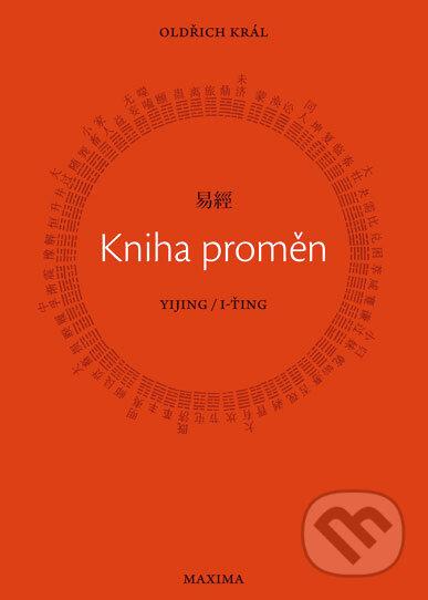 Kniha proměn Yijing/I-Ťing - Oldřich Král
