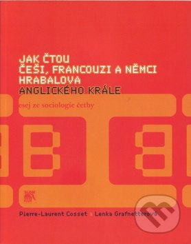 Jak čtou Češi, Francouzi a Němci Hrabalova Anglického krále - Pierre-Laurent Cosset, Lenka Grafnetterová