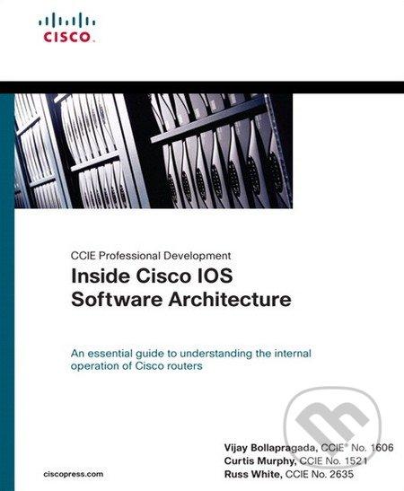 CCIE Professional Development: Inside Cisco IOS Software Architecture - Vijay Bollapragada, Curtis Murphy, Russ White