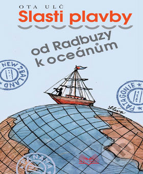 Slasti plavby od Radbuzy k oceánům - Ota Ulč