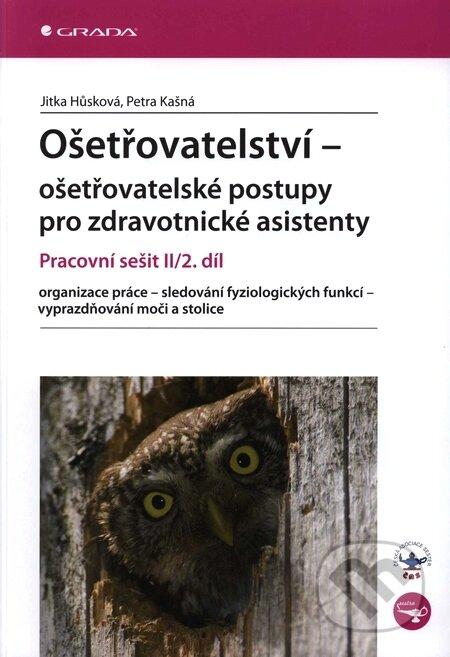 Ošetřovatelství – ošetřovatelské postupy pro zdravotnické asistenty II/2. díl - Jitka Hůsková, Petra Kašná