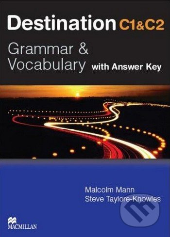 Destination C1 & C2: Grammar and Vocabulary - Student\'s Book with Key - Malcolm Mann, Steve Taylore-Knowles