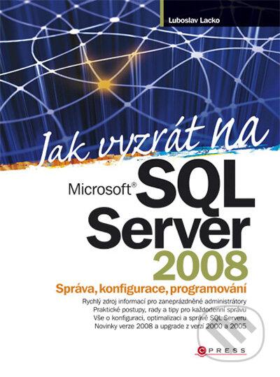 Jak vyzrát na Microsoft SQL Server 2008 - Luboslav Lacko