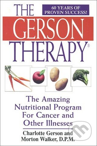 The Gerson Therapy : The Amazing Nutritional Program for Cancer and Other Illnesses - Charlotte Gerson