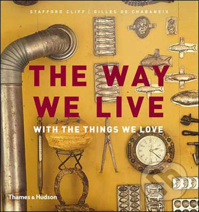 The Way We Live: With the Things We Love - Stafford Cliff, Gilles de Chabaneix
