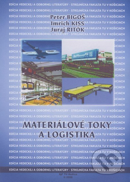 Materiálové toky a logistika - Peter Bigoš, Imrich Kiss, Juraj Ritók