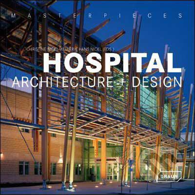 Hospital Architecture + Design - Christine Nickl-Weller, Hans Nickl