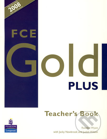 FCE Gold Plus - Teacher\'s Book - Rawdon Wyatt, Jacky Newbrook, Judith Wilson