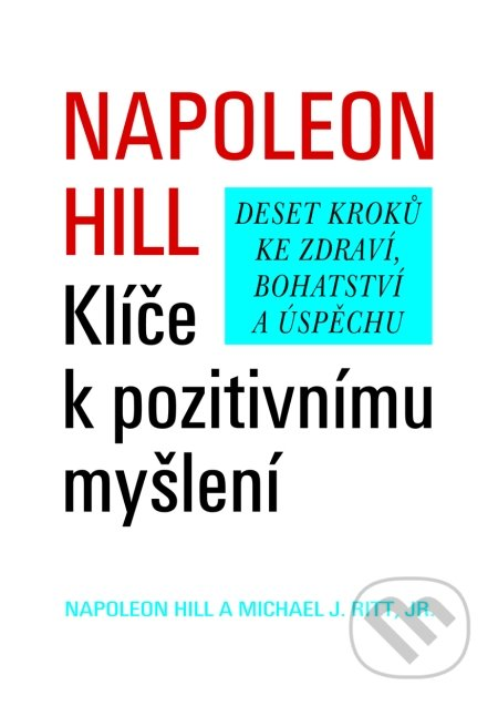 Klíče k pozitivnímu myšlení - Napoleon Hill, Michael J. Ritt, jr.
