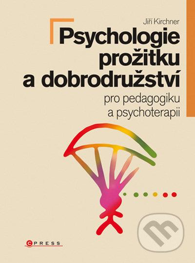 Psychologie prožitku a dobrodružství - Jiří Kirchner a kol.