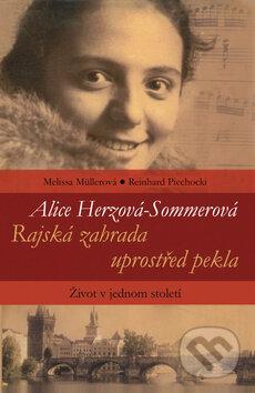 Alice Herzová-Sommerová: Rajská zahrada uprostřed pekla - Melissa Müllerová, Reinhard Piechocki