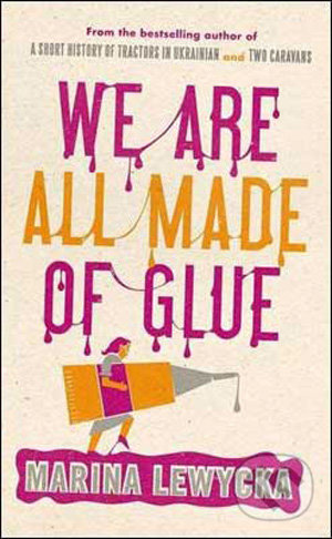 We Are All Made of Glue - Marina Lewycká